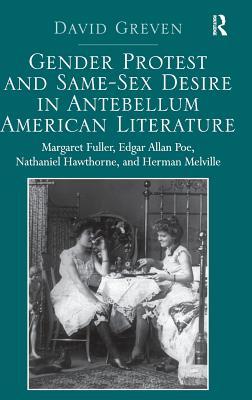 Gender Protest and Same-Sex Desire in Antebellum American Literature: Margaret Fuller, Edgar Allan Poe, Nathaniel Hawthorne, and Herman Melville Cover Image