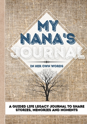 My Nana's Journal: A Guided Life Legacy Journal To Share Stories, Memories and Moments - 7 x 10 Cover Image