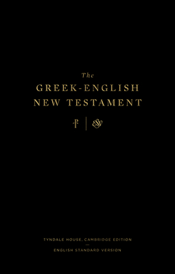 The Greek-English New Testament: Tyndale House, Cambridge Edition and English Standard Version: Tyndale House, Cambridge Edition and English Standard Cover Image