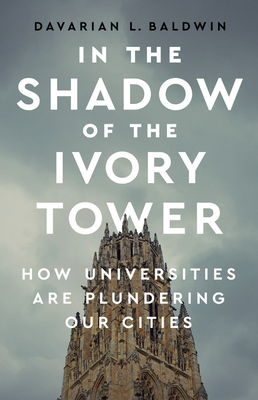 In the Shadow of the Ivory Tower: How Universities Are Plundering Our Cities Cover Image