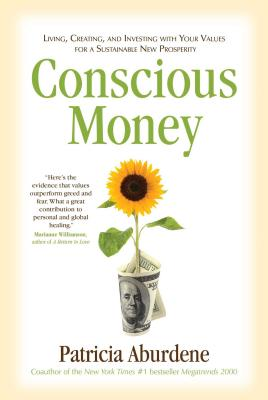 Conscious Money: Living, Creating, and Investing with Your Values for a Sustainable New Prosperity Cover Image