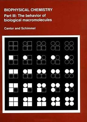 Biophysical Chemistry: Part III: The Behavior of Biological Macromolecules (Their Biophysical Chemistry; PT. 3) Cover Image