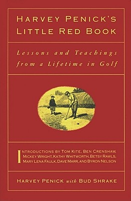 Harvey Penick'S Little Red Book: Lessons And Teachings From A Lifetime In Golf Cover Image