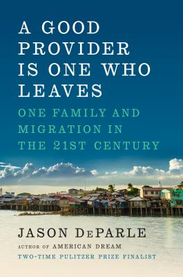 A Good Provider Is One Who Leaves: One Family and Migration in the 21st Century Cover Image