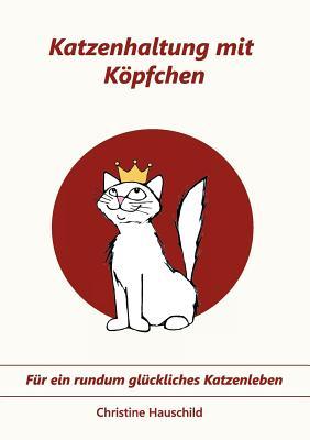 Katzenhaltung mit Köpfchen: Für ein rundum glückliches Katzenleben Cover Image