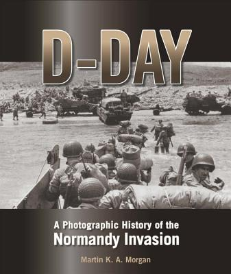 D-Day: A Photographic History of the Normandy Invasion Cover Image