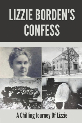 Lizzie Borden's Confess: A Chilling Journey Of Lizzie: Gruesome Killings Cover Image