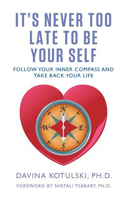 It's Never Too Late to Be Your Self: Follow Your Inner Compass and Take Back Your Life Cover Image