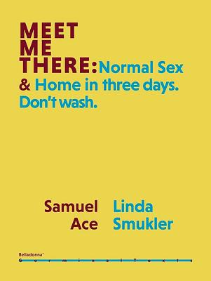 Meet Me There: Normal Sex & Home in Three Days. Don't Wash. Cover Image