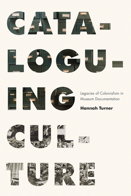 Cataloguing Culture: Legacies of Colonialism in Museum Documentation Cover Image