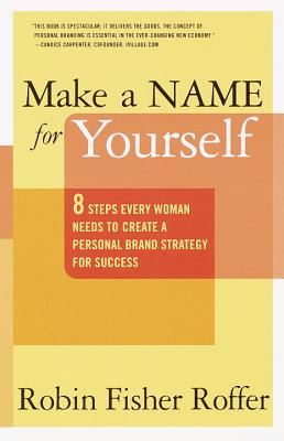 Make a Name for Yourself: Eight Steps Every Woman Needs to Create a Personal Brand Strategy for Success Cover Image