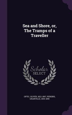 Sea and Shore, Or, the Tramps of a Traveller Cover Image