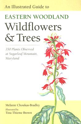 An Illustrated Guide to Eastern Woodland Wildflowers and Trees: 350 Plants Observed at Sugarloaf Mountain, Maryland (Center Books) Cover Image