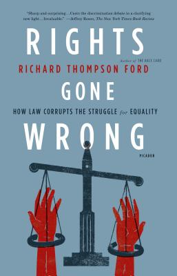 Rights Gone Wrong: How Law Corrupts the Struggle for Equality Cover Image
