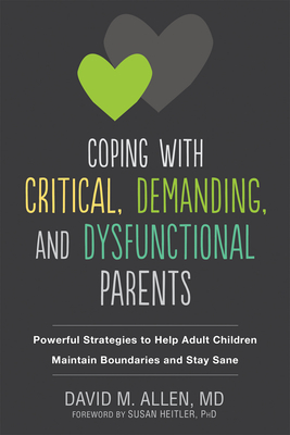 Coping with Critical, Demanding, and Dysfunctional Parents: Powerful Strategies to Help Adult Children Maintain Boundaries and Stay Sane Cover Image