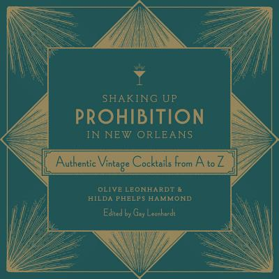 Shaking Up Prohibition in New Orleans: Authentic Vintage Cocktails from A to Z Cover Image