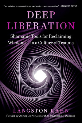 Deep Liberation: Shamanic Teachings for Reclaiming Wholeness in a Culture of Trauma Cover Image