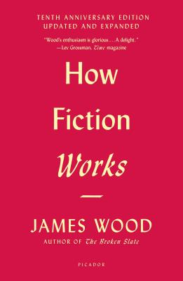 How Fiction Works (Tenth Anniversary Edition): Updated and Expanded Cover Image