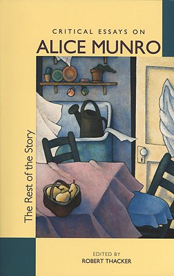 The Rest of the Story: Critical Essays on Alice Munro Cover Image