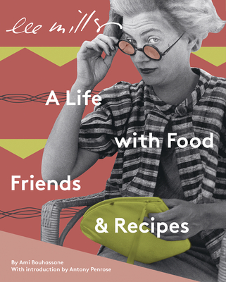 Lee Miller: A Life with Food, Friends & Recipes Cover Image