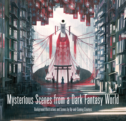 Mysterious Scenes from a Dark Fantasy World: Background Illustrations and Scenes by Up-And-Coming Creators Cover Image