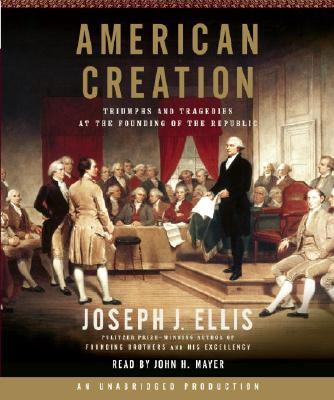 American Creation: Triumphs and Tragedies at the Founding of the Republic Cover Image