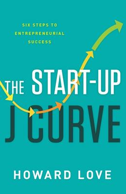 The Start-Up J Curve: The Six Steps to Entrepreneurial Success Cover Image