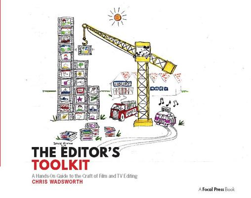 The Editor's Toolkit: A Hands-On Guide to the Craft of Film and TV Editing Cover Image