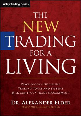 The New Trading for a Living: Psychology, Discipline, Trading Tools and Systems, Risk Control, Trade Management (Wiley Trading) Cover Image