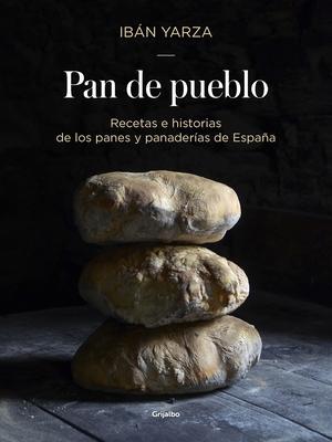 Pan de pueblo: Recetas e historias de los panes y panaderias de España / Town Bread: Recipes and History of Spain's Breads and Bakeries: Recetas e historias de los panes y panaderias de España Cover Image
