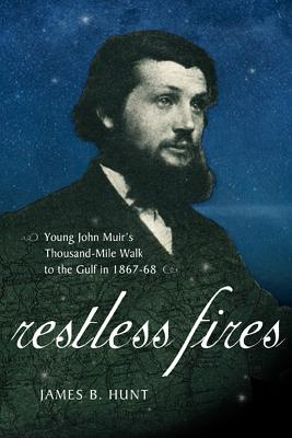 Restless Fires: Young John Muir's Thousand-Mile Walk to the Gulf in 1867-68 Cover Image