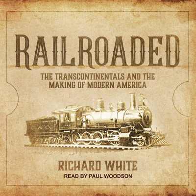 Railroaded: The Transcontinentals and the Making of Modern America Cover Image