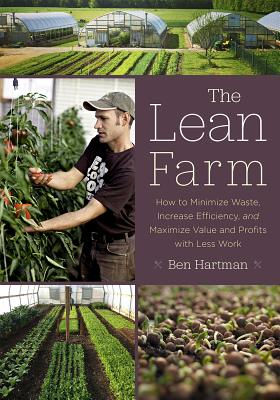 The Lean Farm: How to Minimize Waste, Increase Efficiency, and Maximize Value and Profits with Less Work Cover Image