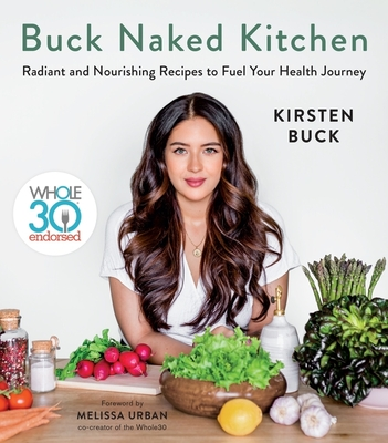 Buck Naked Kitchen: Whole30 Endorsed: Radiant and Nourishing Recipes to Fuel Your Health Journey Cover Image
