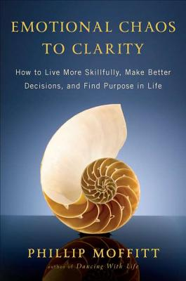 Emotional Chaos to Clarity: How to Live More Skillfully, Make Better Decisions, and Find Purpose in Life Cover Image