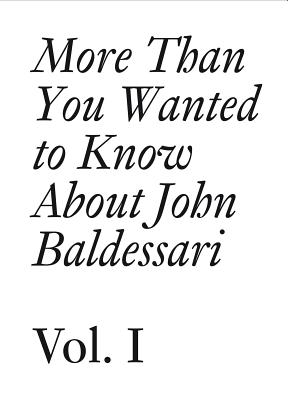 More Than You Wanted to Know about John Baldessari: Volume 1 (Documents) Cover Image