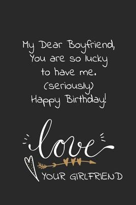 My dear boyfriend, you are so lucky to have me seriously happy birthday love your girlfriend: Naughty cheeky notebook birthday wish for boyfriend from Cover Image