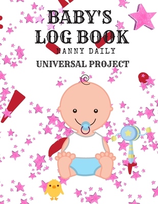 Baby's Logbook: Nanny Daily, Feed, Sleep, Diapers, Activites, Shoping List (110 Pages, 8.5x11) Cover Image