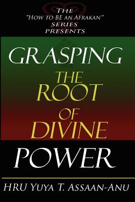Grasping the Root of Divine Power: A spiritual healer's guide to African culture, Orisha religion, OBI divination, spiritual cleanses, spiritual growt Cover Image