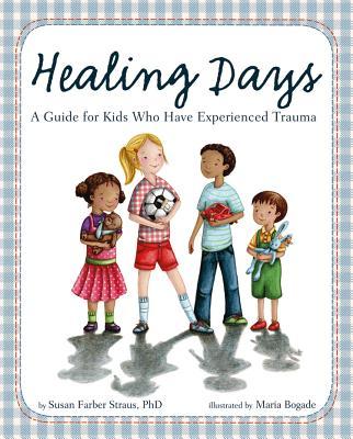 Healing Days: A Guide for Kids Who Have Experienced Trauma Cover Image