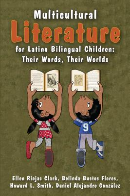 Multicultural Literature for Latino Bilingual Children: Their Words, Their Worlds Cover Image