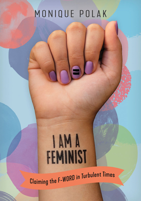 I Am a Feminist: Claiming the F-Word in Turbulent Times Cover Image