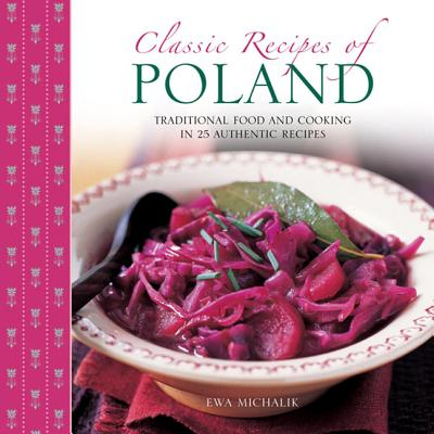 Classic Recipes of Poland: Traditional Food and Cooking in 25 Authentic Dishes Cover Image