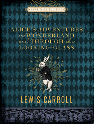 Alice's Adventures in Wonderland and Through the Looking Glass (Chartwell Classics) Cover Image