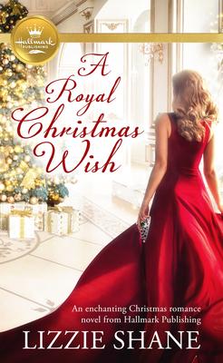 A Royal Christmas Wish: An Enchanting Christmas Romance from Hallmark Publishing Cover Image