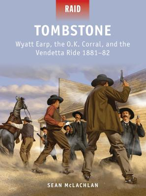 Tombstone: Wyatt Earp, the O.K. Corral, and the Vendetta Ride 1881-82 Cover Image