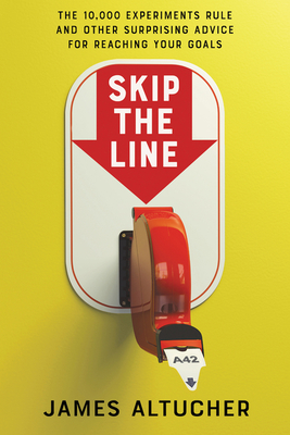 Skip the Line: The 10,000 Experiments Rule and Other Surprising Advice for Reaching Your Goals Cover Image