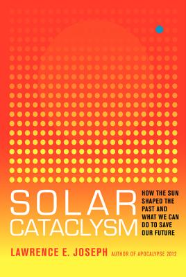 Solar Cataclysm: How the Sun Shaped the Past and What We Can Do to Save Our Future Cover Image
