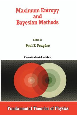 Maximum Entropy and Bayesian Methods (Fundamental Theories of Physics #39) Cover Image