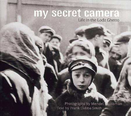 My Secret Camera: Life in the Lodz Ghetto Cover Image